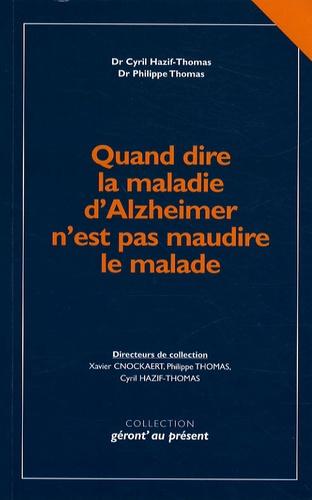 Cyril Hazif-Thomas et Philippe Thomas - Quand dire la maladie d'Alzheimer n'est pas maudire le malade - Redéfinir la maladie pour mieux annoncer le diagnostic.