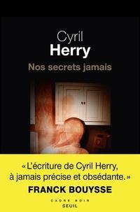 Cyril Herry - Nos secrets jamais.