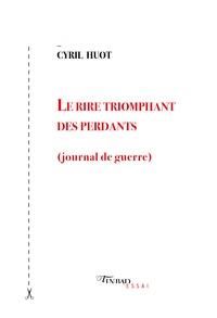 Cyril Huot - Le rire triomphant des perdants - (Journal de guerre).