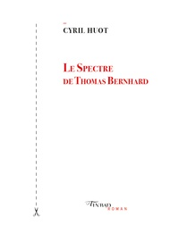 Cyril Huot - Le spectre de Thomas Bernhard.