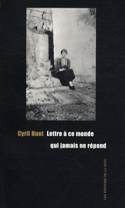 Cyril Huot - Lettre à ce monde qui jamais ne répond.