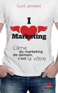 Cyril Jamelot - I love marketing - L'âme du marketing de demain, c'est la vôtre.