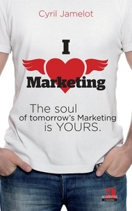 Cyril Jamelot - I love marketing - The soul of tomorrow's Marketing is yours.