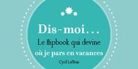 Cyril Lafitau - Dis moi où je pars en vacances - Le flipbook qui devine.
