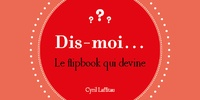 Cyril Lafitau - Dis moi - Le flipbook qui devine.