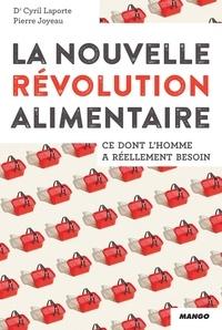 Cyril Laporte et Pierre Joyeau - La nouvelle révolution alimentaire - Ce dont l'Homme a réellement besoin.