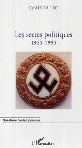 Cyril Le Tallec - Les sectes politiques 1965-1995.