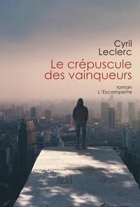 Cyril Leclerc - Le crépuscule des vainqueurs.