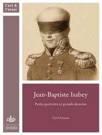 Cyril Lécosse - Jean-Baptiste Isabey - Petits portraits et grands desseins.