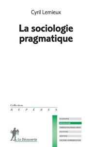 Cyril Lemieux - La sociologie pragmatique.