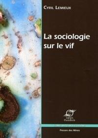 Cyril Lemieux - La sociologie sur le vif.