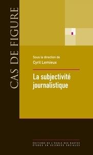 Cyril Lemieux - La subjectivité journalistique.