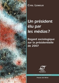 Cyril Lemieux - Un président élu par les médias ? - Regard sociologique sur la présidentielle de 2007.