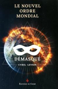 Cyril Leysin - Le nouvel ordre mondial démasqué.