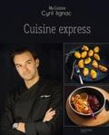 Cyril Lignac - Cuisine express.