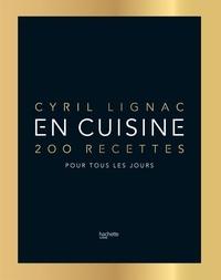 Cyril Lignac - En cuisine - 200 recettes pour tous les jours.