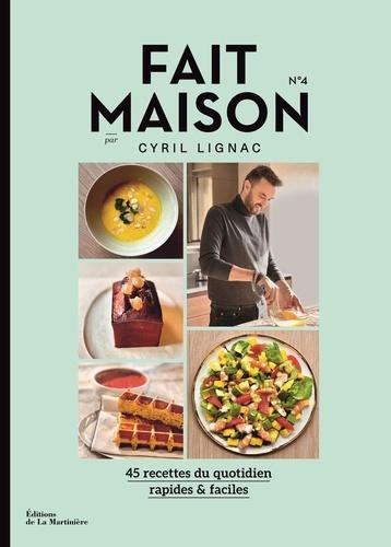 Cyril Lignac - Fait maison Tome 4 : 45 recettes du quotidien rapides & faciles.