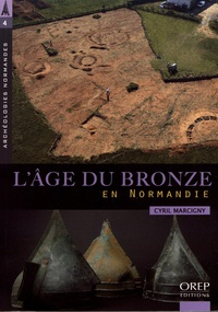 Cyril Marcigny - L'âge du Bronze en Normandie.