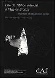Cyril Marcigny et Emmanuel Ghesquière - L'île de Tatihou (Manche) à l'âge du Bronze - Habitats et occupation du sol.