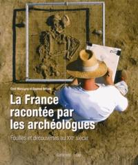 Cyril Marcigny et Daphné Bétard - La France racontée par les archéologues - Fouilles et découvertes au XXIe siècle.