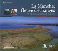 Cyril Marcigny et Hélène François - La Manche, fleuve d'échanges - De la Préhistoire à Guillaume le Conquérant.