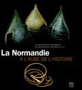 Cyril Marcigny et Cécile Colonna - La Normandie à l'aube de l'histoire - Les découvertes archéologiques de l'âge du Bronze 2500-800 av. J-C.