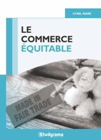 Le commerce équitable- Un mouvement éthique-table ? - Cyril Maré pdf epub