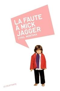 Cyril Montana - La Faute à Mick Jagger.