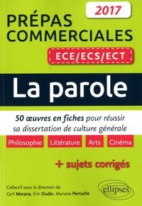 Cyril Morana et Eric Oudin - La parole, prépas commerciales ECE/ECS/ECT - 50 oeuvres en fiches pour réussir sa dissertation culture générale.