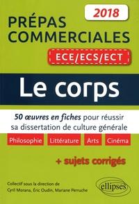 Cyril Morana et Eric Oudin - Le corps - 50 oeuvres en fiches pour réussir sa dissertation de culture générale - Prépas commerciales ECE/ECS/ECT 2018.