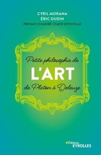 Cyril Morana - Petite philosophie de l'art de Platon à Deleuze.