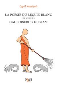 Cyril Namiech - La poésie du requin blanc - Et autres Gauloiseries du Siam.