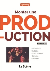 Cyril Puig - Monter une production - Guide pratique à destination des chargés de production.