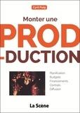 Cyril Puig - Monter une production - Guide pratique à destination des chargés de production.