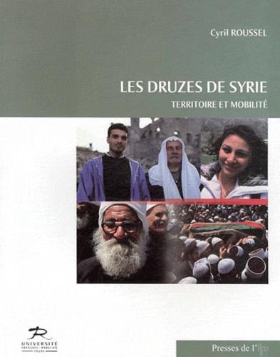 Cyril Roussel - Les Druzes de Syrie - Territoire et mobilité.