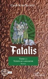 Cyril Sche Sulken - Fatalis Tome 2 : Temps de langueur.