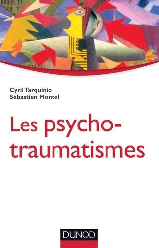Cyril Tarquinio et Sébastien Montel - Les psychotraumatismes - Histoire, concepts et applications.