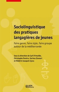 Cyril Trimaille et Christophe Pereira - Sociolinguistique des pratiques langagières de jeunes - Faire genre, faire style, faire groupe autour de la Méditerranée.