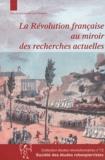 Cyril Triolaire - La Révolution française au miroir des recherches actuelles.