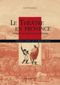 Cyril Triolaire - Le théâtre en province - Pendant le Consulat et l'Empire.
