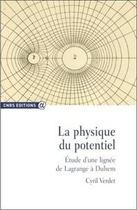La physique du potentiel- Etude d'une lignée de Lagrange à Duhem - Cyril Verdet |