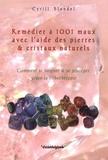 Cyrill Blondel - Remédier à mille et un maux avec l'aide des pierres & cristaux naturels - Comment se soigner et se protéger grâce à la lithothérapie.