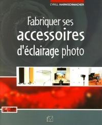 Cyrill Harnischmacher - Fabriquer ses accessoires d'éclairage photo.