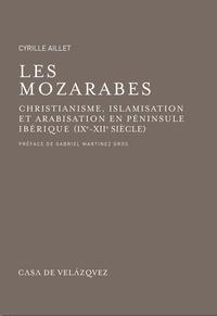 Cyrille Aillet - Les Mozarabes - Christianisme, islamisation et arabisation en péninsule ibérique (IX-XIIe siècle).