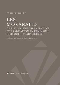 Cyrille Aillet - Les mozarabes - Christianisme, islamisation et arabisation en péninsule Ibérique (IXe-XIIe siècle).