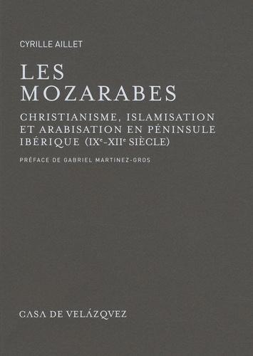 Les Mozarabes. Christianisme, islamisation et arabisation en péninsule ibérique (IX-XIIe siècle)
