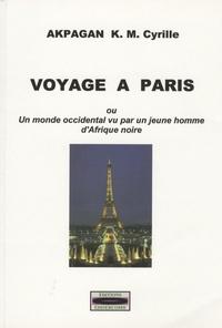Cyrille Akpagan - Voyage à Paris - Ou un monde occidental vu par un jeune homme d'Afrique noire.
