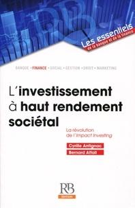 Cyrille Antignac et Bernard Attali - L'investissement à haut rendement sociétal - La révolution de l'Impact Investing.