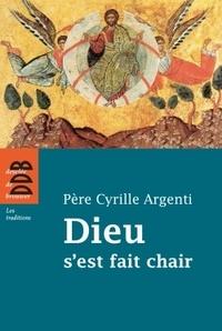 Dieu s'est fait chair - Cyrille Argenti  