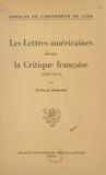 Cyrille Arnavon - Les lettres américaines devant la critique française - 1887-1917.